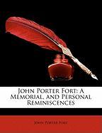 John Porter Fort: A Memorial, and Personal Reminiscences - Fort, John Porter