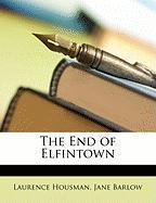 The End of Elfintown - Housman, Laurence; Barlow, Jane