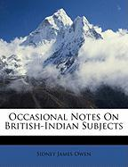 Occasional Notes on British-Indian Subjects - Owen, Sidney James