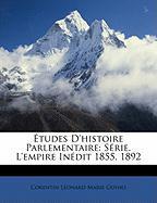 Tudes D'Histoire Parlementaire: Srie. L'Empire Indit 1855. 1892 - Guyho, Corentin Lonard Marie