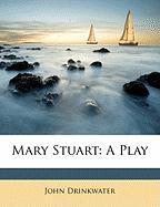 Mary Stuart: A Play - Drinkwater, John