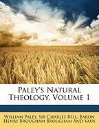 Paley's Natural Theology, Volume 1 - Paley, William; Bell, Charles, Jr.; Brougham and Vaux, Baron Henry Brougham
