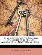 Annual Report of the Executive Committee of the Prison Association of New York, Volume 24