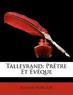 Talleyrand: Prtre Et Vque - Marcade, Auguste
