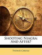 Shooting Niagra: And After? - Carlyle, Thomas
