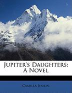 Jupiter's Daughters - Jenkin, Camilla