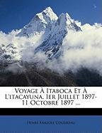 Voyage Itaboca Et L'Itacayuna, Ier Juillet 1897-11 Octobre 1897 ... - Coudreau, Henri Anatole