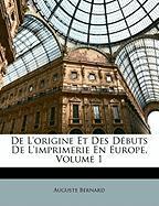de L'Origine Et Des Dbuts de L'Imprimerie En Europe, Volume 1 - Bernard, Auguste