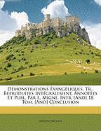 Dmonstrations Vangliques, Tr., Reproduites Intgralement, Annotes Et Publ. Par L. Migne. Intr. [And] 18 Tom. [And] Conclusion - Dmonstrations