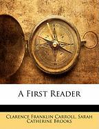 A First Reader - Carroll, Clarence Franklin; Brooks, Sarah Catherine
