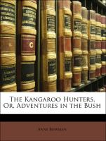 The Kangaroo Hunters, Or, Adventures in the Bush - Bowman, Anne