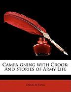 Campaigning with Crook: And Stories of Army Life - King, Charles