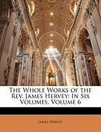 The Whole Works of the REV. James Hervey: In Six Volumes, Volume 6 - Hervey, James