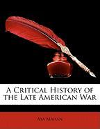 A Critical History of the Late American War - Mahan, Asa