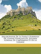 Bibliographie de La France [Formerly de L'Empire Franais] Ou, Journal General de L'Imprimerie Et de La Librarie - Anonymous