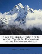 Le Xvie [I.E. Seizime] Siecle Et Les Valois: D'Aprs Les Documents Indits Du British Museum - La Ferrire-Percy, Hector