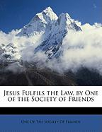 Jesus Fulfils the Law, by One of the Society of Friends