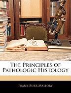 The Principles of Pathologic Histology - Mallory, Frank Burr