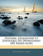 Histoire, Gographie Et Statistque Du Dpartement Des Basses-Alpes - Feraud, Jean Joseph M.