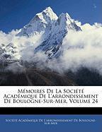 Mmoires de La Socit Acadmique de L'Arrondissement de Boulogne-Sur-Mer, Volume 24