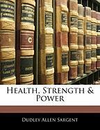 Health, Strength & Power - Sargent, Dudley Allen