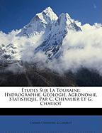 Tudes Sur La Touraine: Hydrographie, Gologie, Agronomie, Statistique, Par C. Chevalier Et G. Charlot - Chevalier, Casimir; Charlot, G.