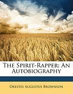 The Spirit-Rapper: An Autobiography - Brownson, Orestes Augustus