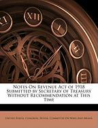Notes on Revenue Act of 1918 Submitted by Secretary of Treasury Without Recommendation at This Time
