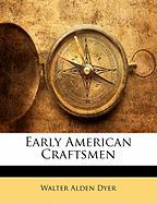 Early American Craftsmen - Dyer, Walter Alden
