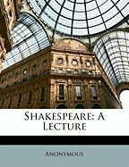 Shakespeare: A Lecture - Anonymous