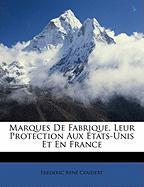 Marques de Fabrique, Leur Protection Aux Tats-Unis Et En France - Coudert, Frederic Ren