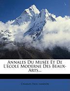 Annales Du Muse Et de L'Cole Moderne Des Beaux-Arts... - Landon, Charles Paul