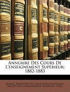 Annuaire Des Cours de L'Enseignement Suprieur: 1882-1883