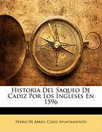Historia del Saqueo de Cadiz Por Los Ingleses En 1596 - De Abreu, Pedro; Ayuntamiento, Cdiz