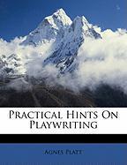Practical Hints on Playwriting - Platt, Agnes