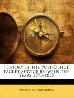 History of the Post-Office Packet Service Between the Years 1793-1815 - Arthur Hamilton Norway