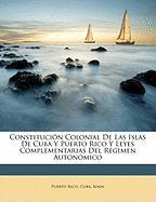 Constitucin Colonial de Las Islas de Cuba y Puerto Rico y Leyes Complementarias del Rgimen Autonmico - Rico, Puerto