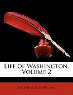 Life of Washington, Volume 2 - Irving, Washington