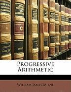 Progressive Arithmetic - Milne, William James