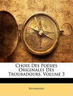 Choix Des Posies Originales Des Troubadours, Volume 3 - Raynouard