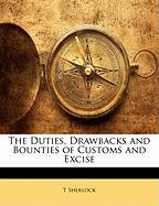 The Duties, Drawbacks and Bounties of Customs and Excise - Sherlock, T.