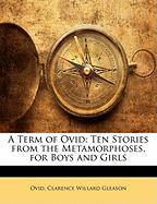 A Term of Ovid: Ten Stories from the Metamorphoses, for Boys and Girls - Ovid; Gleason, Clarence Willard
