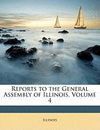 Reports to the General Assembly of Illinois, Volume 4 - Illinois