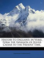 History Fo England, in Verse, Form the Invasion of Julius Caesar to the Present Time. - Townsend, Hannah