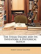 The Steam Engine and Its Inventors: A Historical Sketch - Galloway, Robert Lindsay