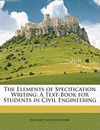 The Elements of Specification Writing: A Text-Book for Students in Civil Engineering - Kirby, Richard Shelton
