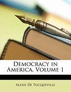 Democracy in America, Volume 1 - de Tocqueville, Alexis