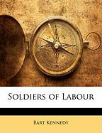 Soldiers of Labour - Kennedy, Bart