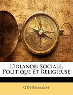 L'Irlande: Sociale, Politique Et Religieuse - De Beaumont, G.