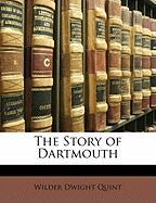 The Story of Dartmouth - Quint, Wilder Dwight